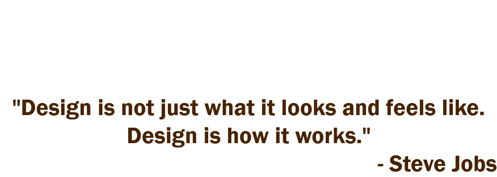 "DESIGN ""Design is not just what it looks and feels like. Design is how it works."" - Steve Jobs"
